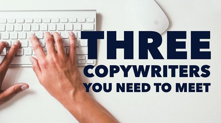 Three Copywriters You Need To Meet