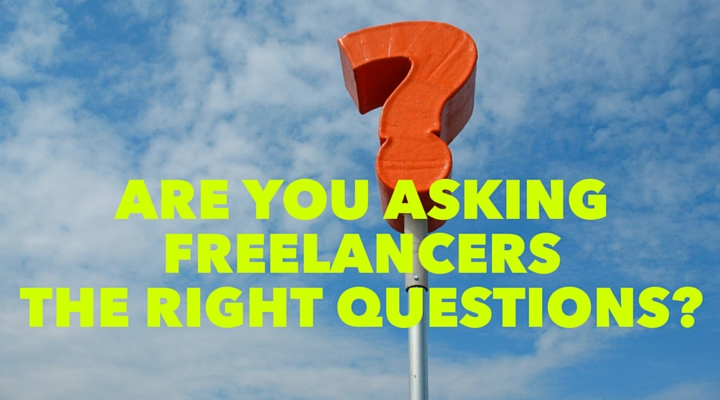 Are You Asking Freelancers the RIGHT Questions?