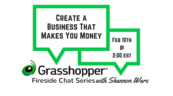 Grasshopper Fireside Chat Series: Create A Business That Makes You Money
